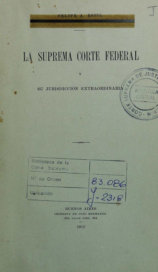 http://cluster0.www.bibliotecadigital.gob.ar/docs-f/biblioteca_digital/libros/espil-felipe_suprema-corte-federal-jurisdiccion-extraordinaria_1915/espil-felipe_suprema-corte-federal-jurisdiccion-extraordinaria_1915.jpg