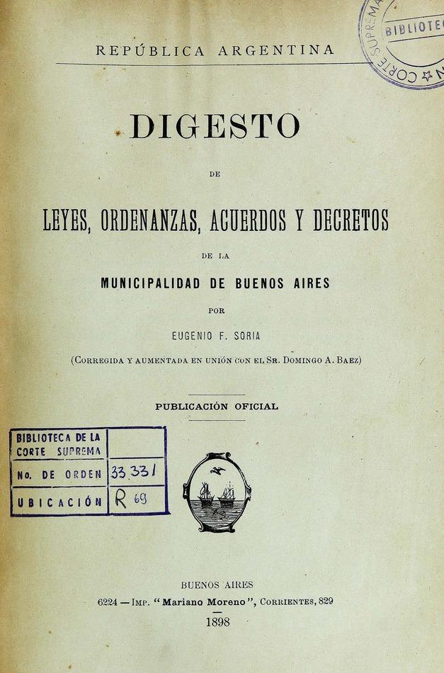 http://cluster0.www.bibliotecadigital.gob.ar/docs-f/biblioteca_digital/libros/soria-eugenio_digesto-leyes-ordenanzas-acuerdos-decretos-municipalidad-buenosaires_1898/soria-eugenio_digesto-leyes-ordenanzas-acuerdos-decretos-municipalidad-buenosaires_1898.jpg