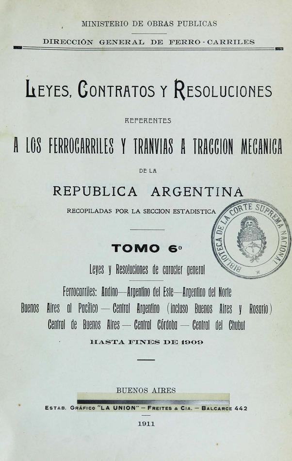 http://cluster0.www.bibliotecadigital.gob.ar/docs-f/biblioteca_digital/libros/edicion-oficial_leyes-contratos-resoluciones-referentes-ferrocarriles-tranvias-traccion-mecanica-republica-argentina_t06_v01_1911/edicion-oficial_leyes-contratos-resoluciones-referentes-ferrocarriles-tranvias-traccion-mecanica-republica-argentina_t06_v01_1911.jpg