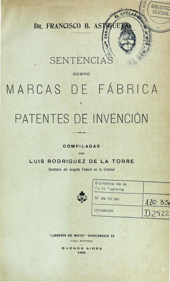 http://cluster0.www.bibliotecadigital.gob.ar/docs-f/biblioteca_digital/libros/astigueta-francisco_sentencias-marcas-fabrica-patentes-invencion_1905/astigueta-francisco_sentencias-marcas-fabrica-patentes-invencion_1905.jpg