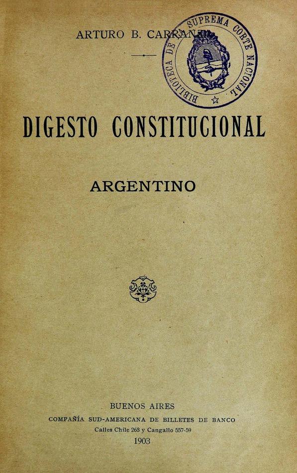 http://cluster0.www.bibliotecadigital.gob.ar/docs-f/biblioteca_digital/libros/carranza-arturo_digesto-constitucional-argentino_1903/carranza-arturo_digesto-constitucional-argentino_1903.jpg