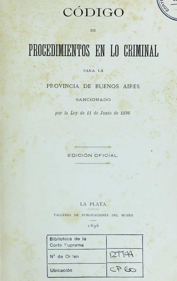 http://cluster0.www.bibliotecadigital.gob.ar/docs-f/biblioteca_digital/libros/edicion-oficial_codigo-procedimientos-criminal-provincia-buenosaires_1896/edicion-oficial_codigo-procedimientos-criminal-provincia-buenosaires_1896.jpg