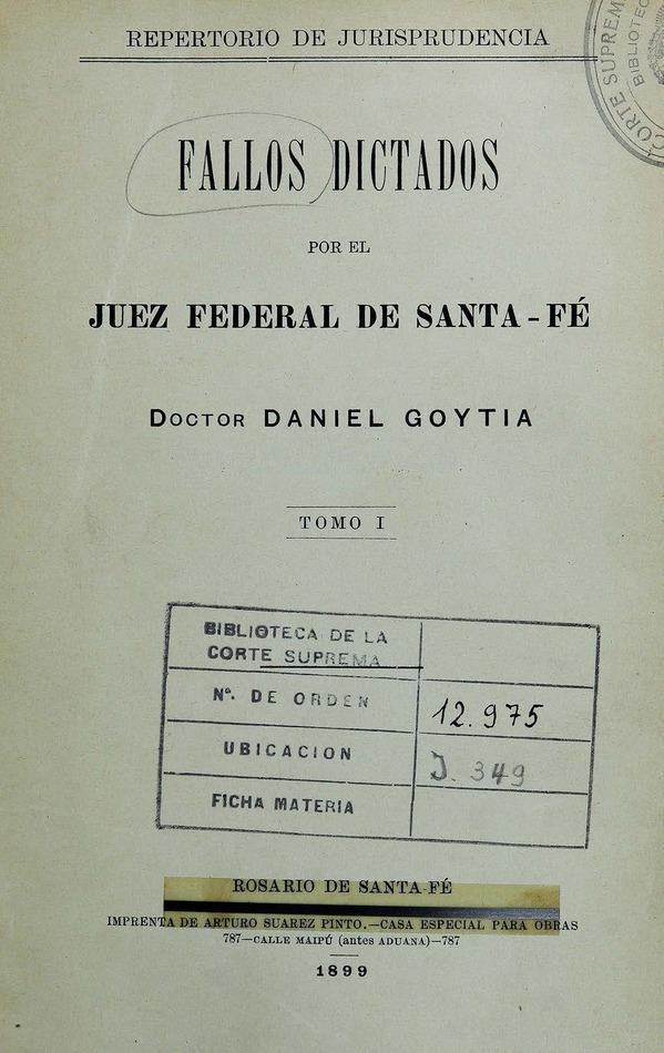 http://cluster0.www.bibliotecadigital.gob.ar/docs-f/biblioteca_digital/libros/goytia-daniel_fallos-dictados-juez-federal-santafe_t01_1899/goytia-daniel_fallos-dictados-juez-federal-santafe_t01_1899.jpg