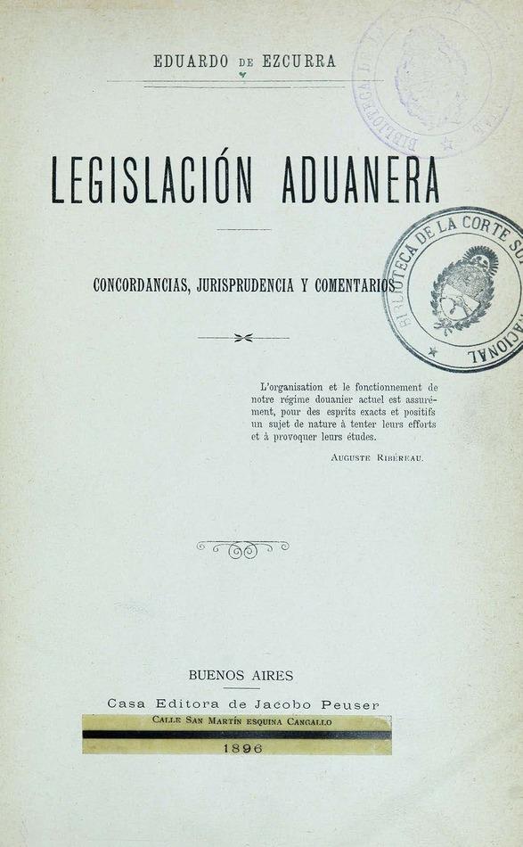http://cluster0.www.bibliotecadigital.gob.ar/docs-f/biblioteca_digital/libros/ezcurra-eduardo_legislacion-aduanera_1896/ezcurra-eduardo_legislacion-aduanera_1896.jpg