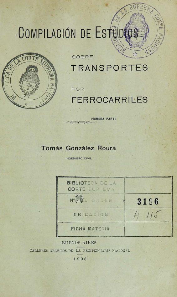 http://cluster0.www.bibliotecadigital.gob.ar/docs-f/biblioteca_digital/libros/gonzalez-roura-tomas_compilacion-estudios-transportes-ferrocarriles_1906/gonzalez-roura-tomas_compilacion-estudios-transportes-ferrocarriles_1906.jpg