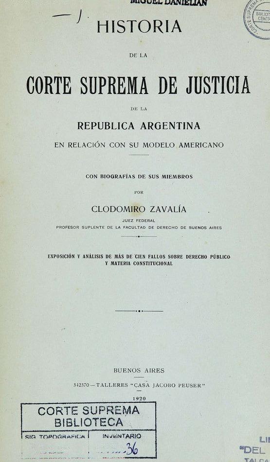 http://cluster0.www.bibliotecadigital.gob.ar/docs-f/biblioteca_digital/libros/zavalia-clodomiro_historia-corte-suprema-justicia-republica-argentina-relacion-modelo-americano_1920/zavalia-clodomiro_historia-corte-suprema-justicia-republica-argentina-relacion-modelo-americano_1920.jpg