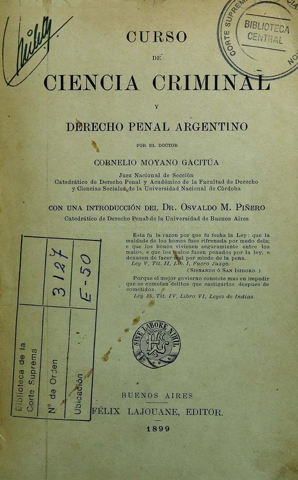 http://cluster0.www.bibliotecadigital.gob.ar/docs-f/biblioteca_digital/libros/moyano-gacitua-cornelio_curso-ciencia-criminal-derecho-penal-argentino_1899/moyano-gacitua-cornelio_curso-ciencia-criminal-derecho-penal-argentino_1899.jpg