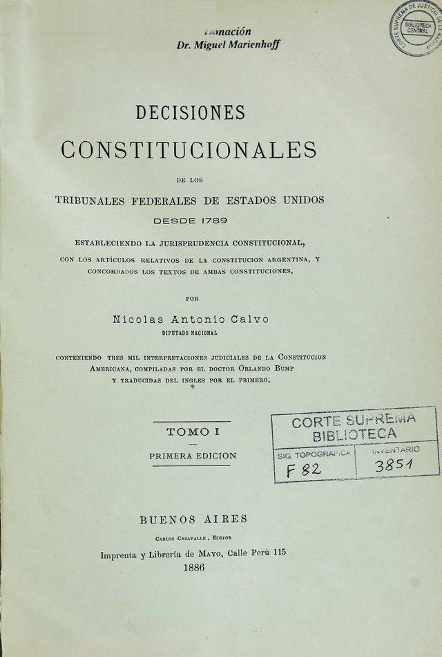 http://cluster0.www.bibliotecadigital.gob.ar/docs-f/biblioteca_digital/libros/calvo-nicolas_decisiones-constitucionales-tribunales-federales-estadosunidos_t01_1886/calvo-nicolas_decisiones-constitucionales-tribunales-federales-estadosunidos_t01_1886.jpg