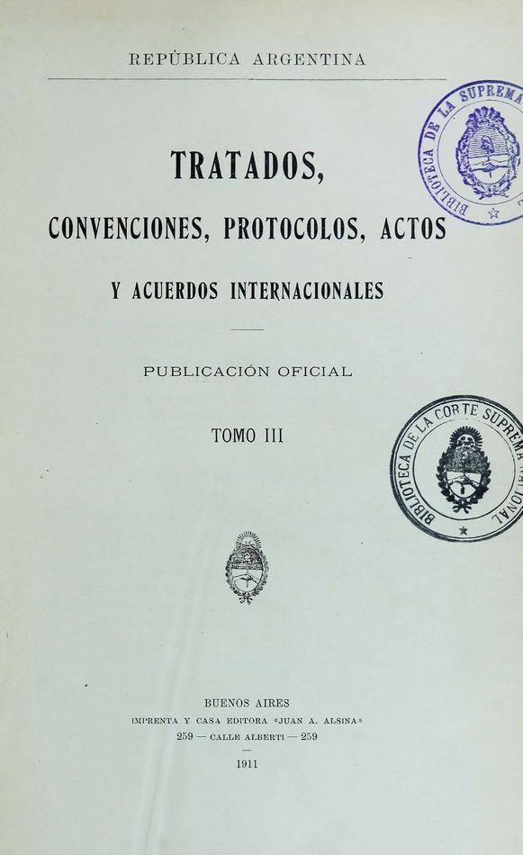 http://cluster0.www.bibliotecadigital.gob.ar/docs-f/biblioteca_digital/libros/edicion-oficial_tratados-convenciones-protocolos-actos-acuerdos-internacionales_t03_1911/edicion-oficial_tratados-convenciones-protocolos-actos-acuerdos-internacionales_t03_1911.jpg