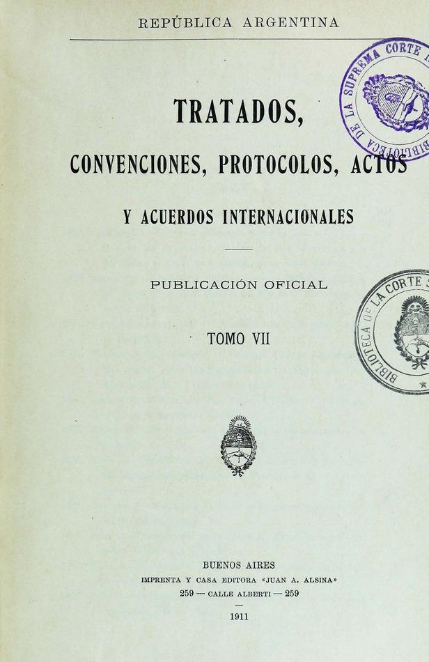 http://cluster0.www.bibliotecadigital.gob.ar/docs-f/biblioteca_digital/libros/edicion-oficial_tratados-convenciones-protocolos-actos-acuerdos-internacionales_t07_1911/edicion-oficial_tratados-convenciones-protocolos-actos-acuerdos-internacionales_t07_1911.jpg