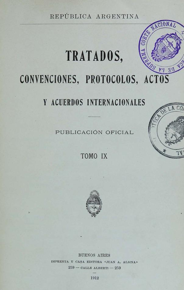 http://cluster0.www.bibliotecadigital.gob.ar/docs-f/biblioteca_digital/libros/edicion-oficial_tratados-convenciones-protocolos-actos-acuerdos-internacionales_t09_1912/edicion-oficial_tratados-convenciones-protocolos-actos-acuerdos-internacionales_t09_1912.jpg