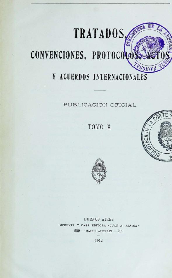 http://cluster0.www.bibliotecadigital.gob.ar/docs-f/biblioteca_digital/libros/edicion-oficial_tratados-convenciones-protocolos-actos-acuerdos-internacionales_t10_1912/edicion-oficial_tratados-convenciones-protocolos-actos-acuerdos-internacionales_t10_1912.jpg