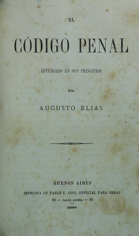 http://cluster0.www.bibliotecadigital.gob.ar/docs-f/biblioteca_digital/libros/elias-augusto_codigo-penal-estudiado-principios_1880/elias-augusto_codigo-penal-estudiado-principios_1880.jpg