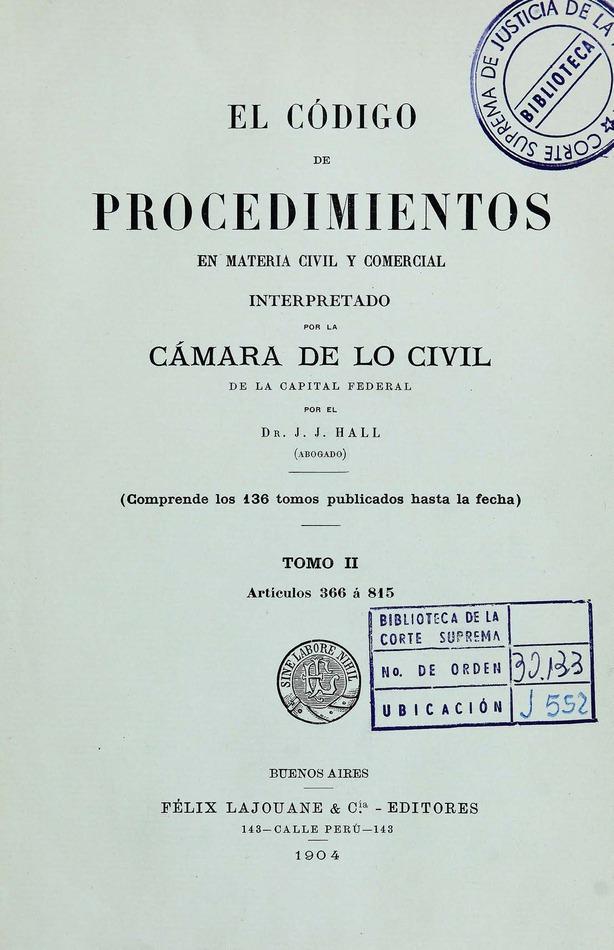 http://cluster0.www.bibliotecadigital.gob.ar/docs-f/biblioteca_digital/libros/hall-jose_codigo-procedimientos-materia-civil-comercial-interpretado_t02_1904/hall-jose_codigo-procedimientos-materia-civil-comercial-interpretado_t02_1904.jpg