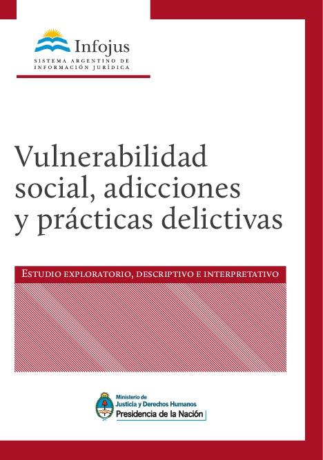 http://www.saij.gob.ar/docs-f/ediciones/libros/Vulnerabilidad_social_adicciones_practicas_delictivas.pdf