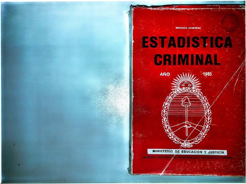 http://archivos-desarrollopolcrim.bibliotecadigital.gob.ar/EstadisticaCriminalNacional/registro-reincidencia_estadistica-criminal_1985.pdf