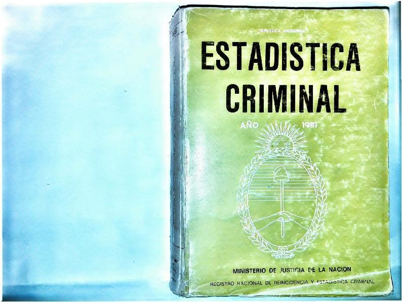 http://archivos-desarrollopolcrim.bibliotecadigital.gob.ar/EstadisticaCriminalNacional/registro-reincidencia_estadistica-criminal_1981.pdf