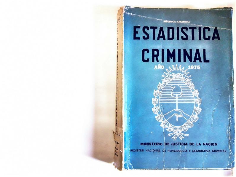 http://archivos-desarrollopolcrim.bibliotecadigital.gob.ar/EstadisticaCriminalNacional/registro-reincidencia_estadistica-criminal_1975.pdf