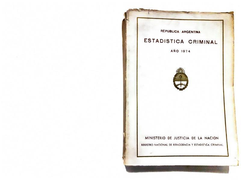 http://archivos-desarrollopolcrim.bibliotecadigital.gob.ar/EstadisticaCriminalNacional/registro-reincidencia_estadistica-criminal_1974.pdf