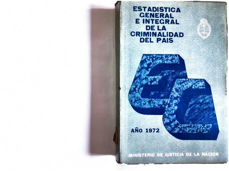 http://archivos-desarrollopolcrim.bibliotecadigital.gob.ar/EstadisticaCriminalNacional/registro-reincidencia_estadistica-criminal_1972.pdf