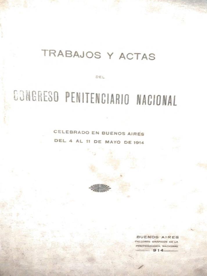 http://archivos-desarrollopolcrim.bibliotecadigital.gob.ar/ArchivoPenitenciario2/trabajos-actas-congreso-penitenciario-nacional_1914.pdf