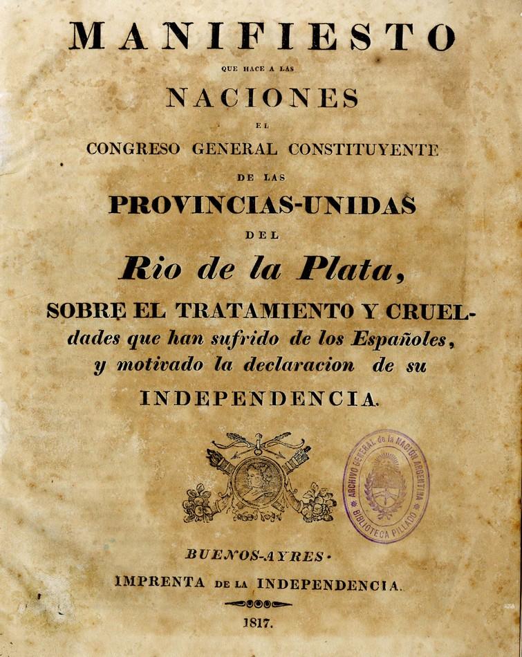 Manifiesto que hace a las Naciones el Congreso General Constituyente de las Provincias-Unidas del Rio de la Plata, sobre el tratamiento y crueldades que han sufrido de los Españoles, y motivado la declaración de su independencia